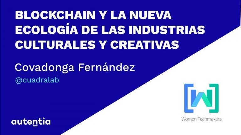 Blockchain y la nueva ecología de las industrias culturales y creativas   Covadonga Fernández