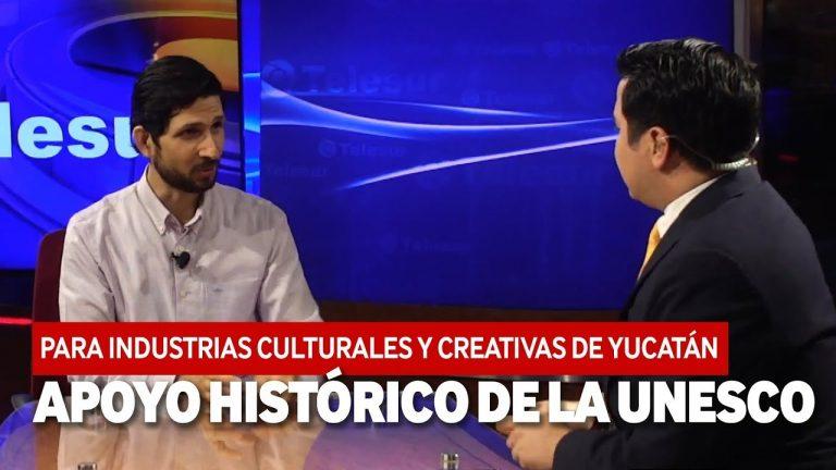 APOYO HISTÓRICO DE LA UNESCO PARA INDUSTRIAS CULTURALES Y CREATIVAS DE YUCATÁN.