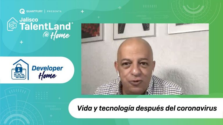 Vida y tecnología después del coronavirus – Jalisco Talent Land @ Home – #DeveloperHome