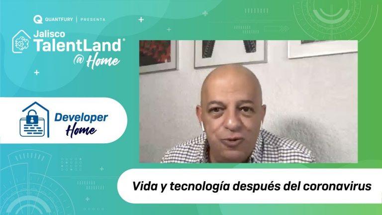 Vida y tecnología después del coronavirus – Jalisco Talent Land @ Home – #DeveloperHome