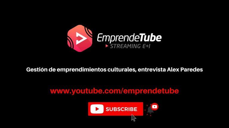 Gestión de emprendimientos culturales, entrevista Alex Paredes