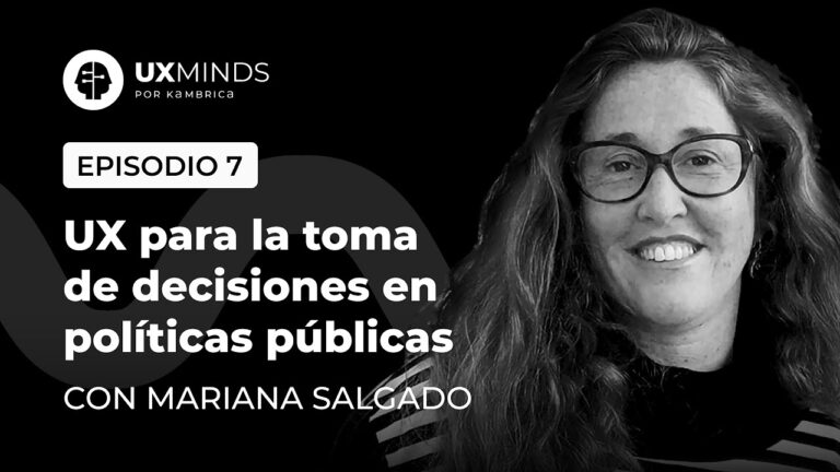 UX Minds. Episodio # 7. UX para la toma de decisiones en políticas públicas. Con Mariana Salgado