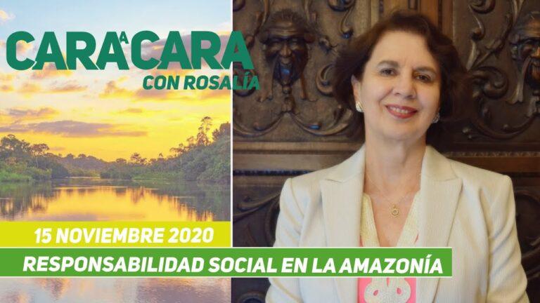 Cara a Cara con Rosalía – Responsabilidad Social en la Amazonía – 15 Noviembre 2020