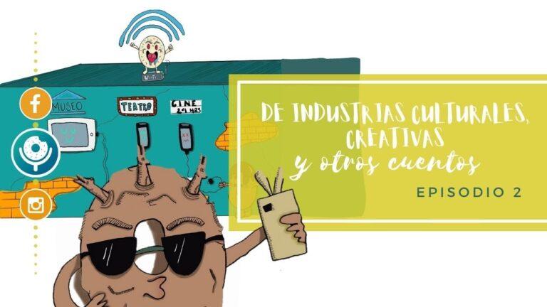 De industrias culturales, creativas y otros cuentos – Ep. 2 | Al centro de la dona Podcast