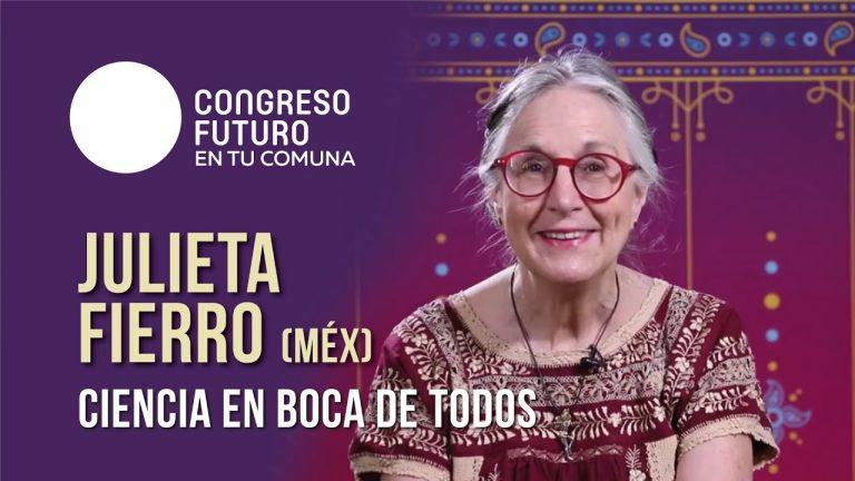 """Charla Congreso Futuro  – Julieta Fierro – """"Ciencia en boca de todos"""""""