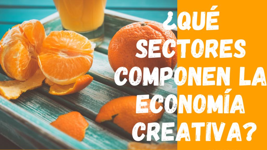 Qué sectores componen la ECONOMÍA CREATIVA