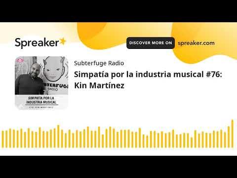 Simpatía por la industria musical #76: Kin Martínez
